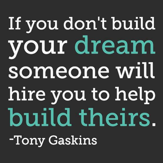 If You Don't Build Your Dream Someone Will Hire You To